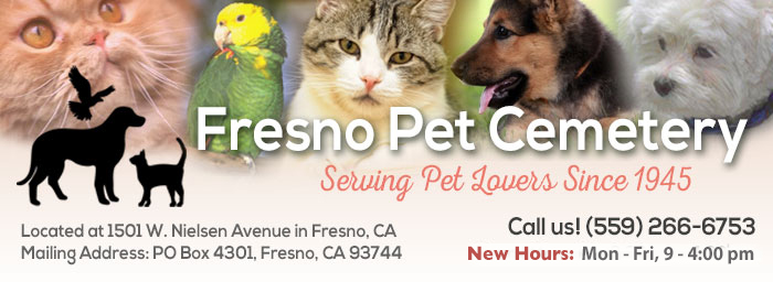 Welcome to the website of Fresno Pet Cemetery; Serving Pet Lovers Since 1945; 1501 W. Nielsen Avenue; Fresno, CA; (559) 266-6753